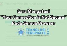 Cara Mengatasi Your Connection is Not Secure Pada Semua Browser