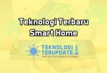 Photo of 8 Teknologi Terbaru Smart Home yang Belum Diketahui Banyak Orang